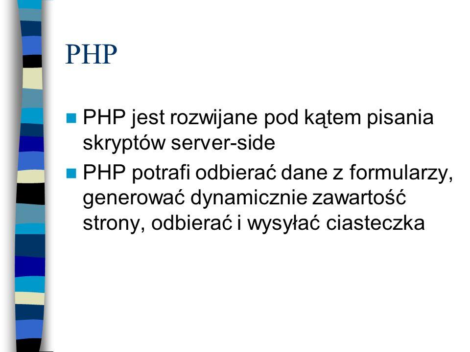 PHP PHP jest rozwijane pod kątem pisania skryptów server-side PHP potrafi odbierać dane z formularzy, generować dynamicznie zawartość strony, odbierać