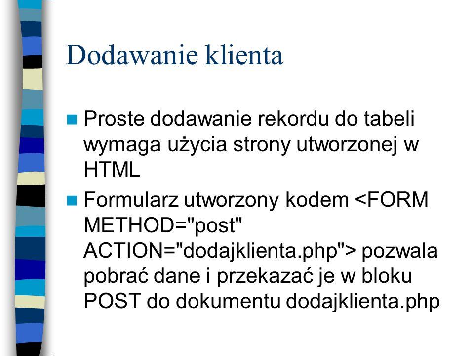 Dodawanie klienta Proste dodawanie rekordu do tabeli wymaga użycia strony utworzonej w HTML Formularz utworzony kodem pozwala pobrać dane i przekazać