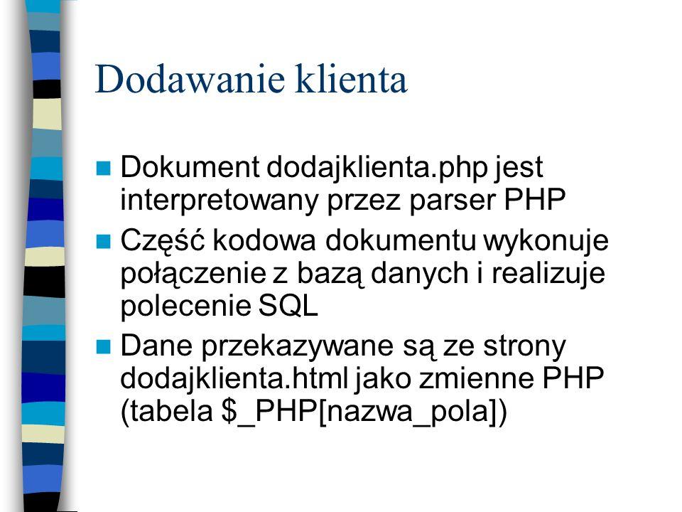 Dodawanie klienta Dokument dodajklienta.php jest interpretowany przez parser PHP Część kodowa dokumentu wykonuje połączenie z bazą danych i realizuje