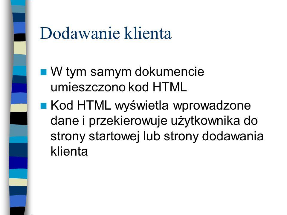 Dodawanie klienta W tym samym dokumencie umieszczono kod HTML Kod HTML wyświetla wprowadzone dane i przekierowuje użytkownika do strony startowej lub