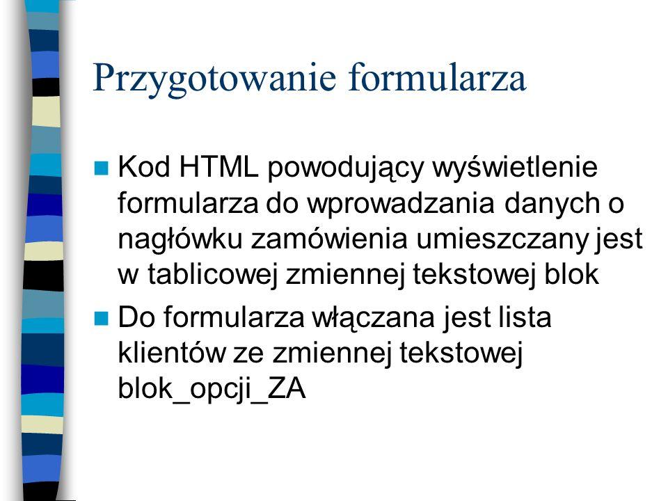 Przygotowanie formularza Kod HTML powodujący wyświetlenie formularza do wprowadzania danych o nagłówku zamówienia umieszczany jest w tablicowej zmienn