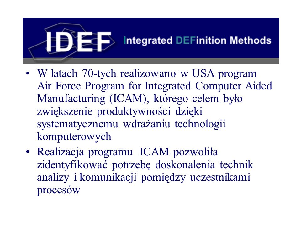 W latach 70-tych realizowano w USA program Air Force Program for Integrated Computer Aided Manufacturing (ICAM), którego celem było zwiększenie produk