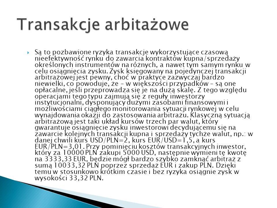 Są to pozbawione ryzyka transakcje wykorzystujące czasową nieefektywność rynku do zawarcia kontraktów kupna/sprzedaży określonych instrumentów na różn
