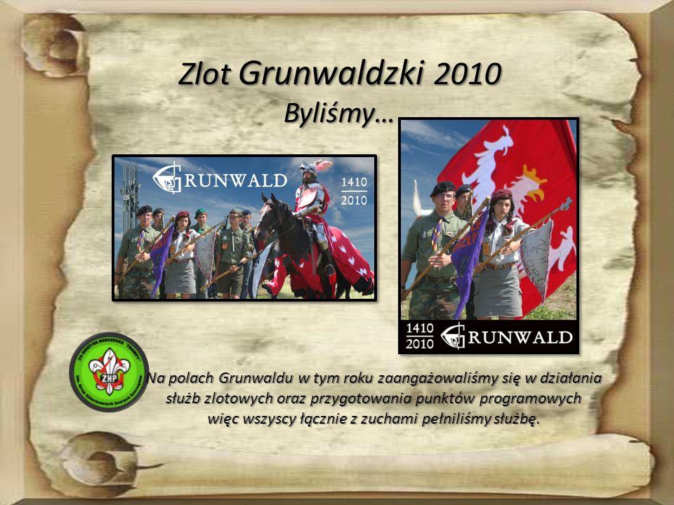 Zlot Grunwaldzki 2010 Byliśmy… Na polach Grunwaldu w tym roku zaangażowaliśmy się w działania służb zlotowych oraz przygotowania punktów programowych więc wszyscy łącznie z zuchami pełniliśmy służbę.