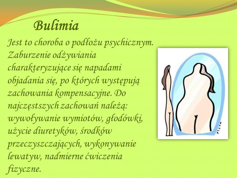 Bulimia Jest to choroba o podłożu psychicznym. Zaburzenie odżywiania charakteryzujące się napadami objadania się, po których występują zachowania komp