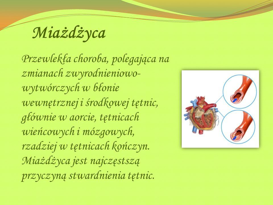 Miażdżyca Przewlekła choroba, polegająca na zmianach zwyrodnieniowo- wytwórczych w błonie wewnętrznej i środkowej tętnic, głównie w aorcie, tętnicach