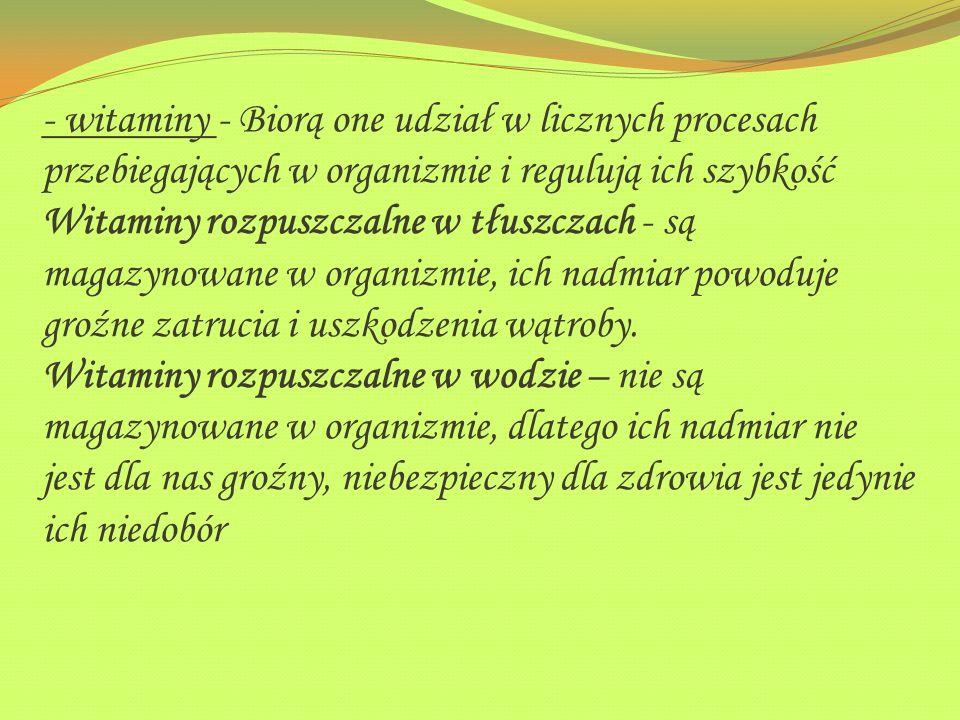 - witaminy - Biorą one udział w licznych procesach przebiegających w organizmie i regulują ich szybkość Witaminy rozpuszczalne w tłuszczach - są magaz