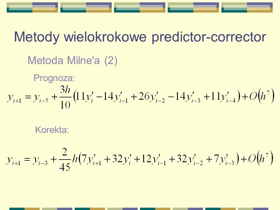 Metoda Milne'a (2) Metody wielokrokowe predictor-corrector Prognoza: Korekta: