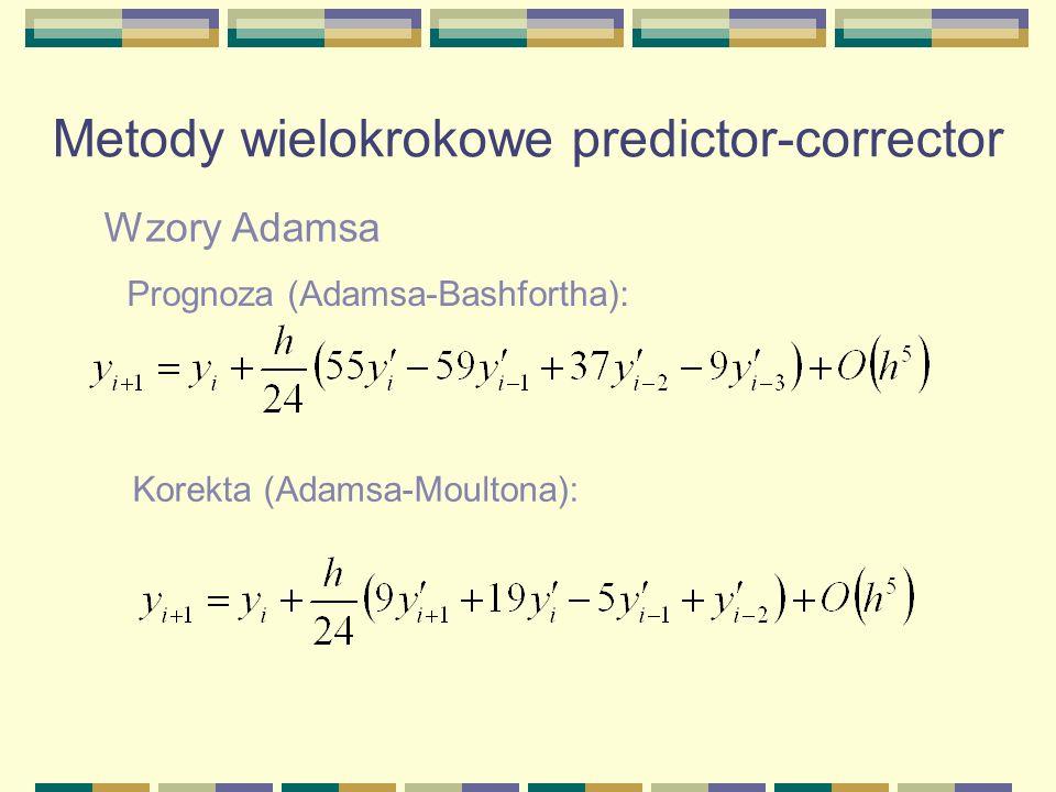 Wzory Adamsa Metody wielokrokowe predictor-corrector Prognoza (Adamsa-Bashfortha): Korekta (Adamsa-Moultona):