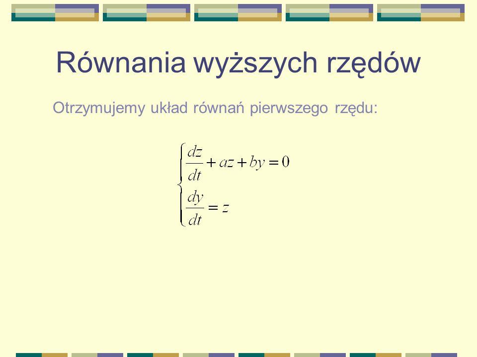 Równania wyższych rzędów Otrzymujemy układ równań pierwszego rzędu: