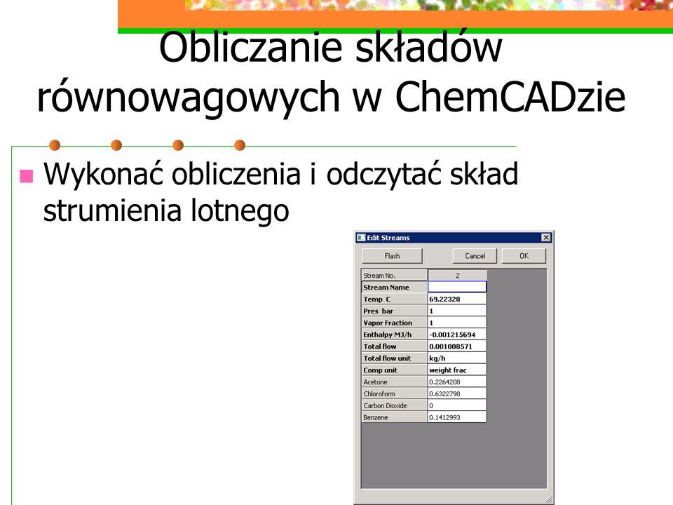 Obliczanie składów równowagowych w ChemCADzie Wykonać obliczenia i odczytać skład strumienia lotnego