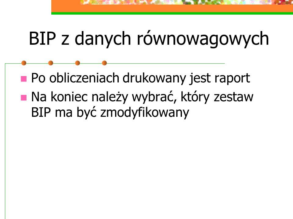 BIP z danych równowagowych Po obliczeniach drukowany jest raport Na koniec należy wybrać, który zestaw BIP ma być zmodyfikowany