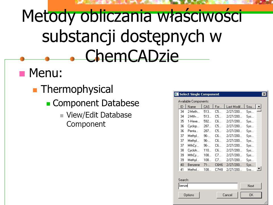 Metody obliczania właściwości substancji dostępnych w ChemCADzie Menu: Thermophysical Component Databese View/Edit Database Component