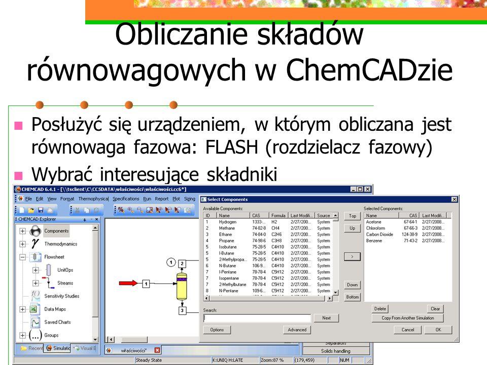 Obliczanie składów równowagowych w ChemCADzie Posłużyć się urządzeniem, w którym obliczana jest równowaga fazowa: FLASH (rozdzielacz fazowy) Wybrać interesujące składniki