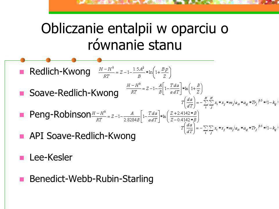 Obliczanie entalpii w oparciu o równanie stanu Redlich-Kwong Soave-Redlich-Kwong Peng-Robinson API Soave-Redlich-Kwong Lee-Kesler Benedict-Webb-Rubin-