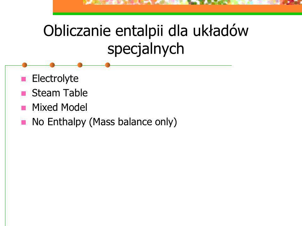 Obliczanie entalpii dla układów specjalnych Electrolyte Steam Table Mixed Model No Enthalpy (Mass balance only)