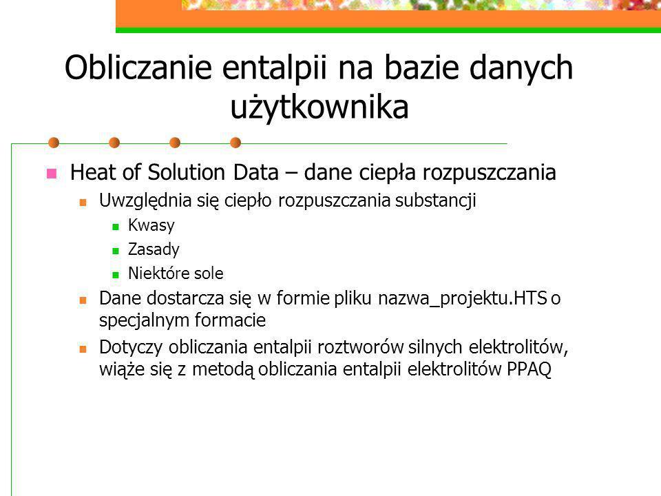Obliczanie entalpii na bazie danych użytkownika Heat of Solution Data – dane ciepła rozpuszczania Uwzględnia się ciepło rozpuszczania substancji Kwasy