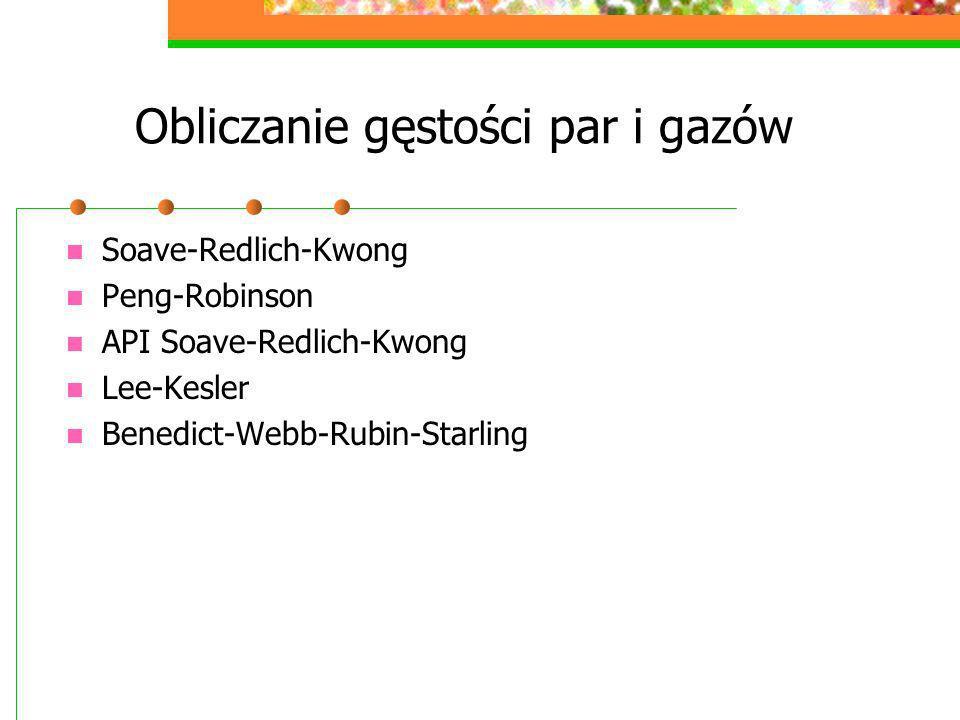 Obliczanie gęstości par i gazów Soave-Redlich-Kwong Peng-Robinson API Soave-Redlich-Kwong Lee-Kesler Benedict-Webb-Rubin-Starling