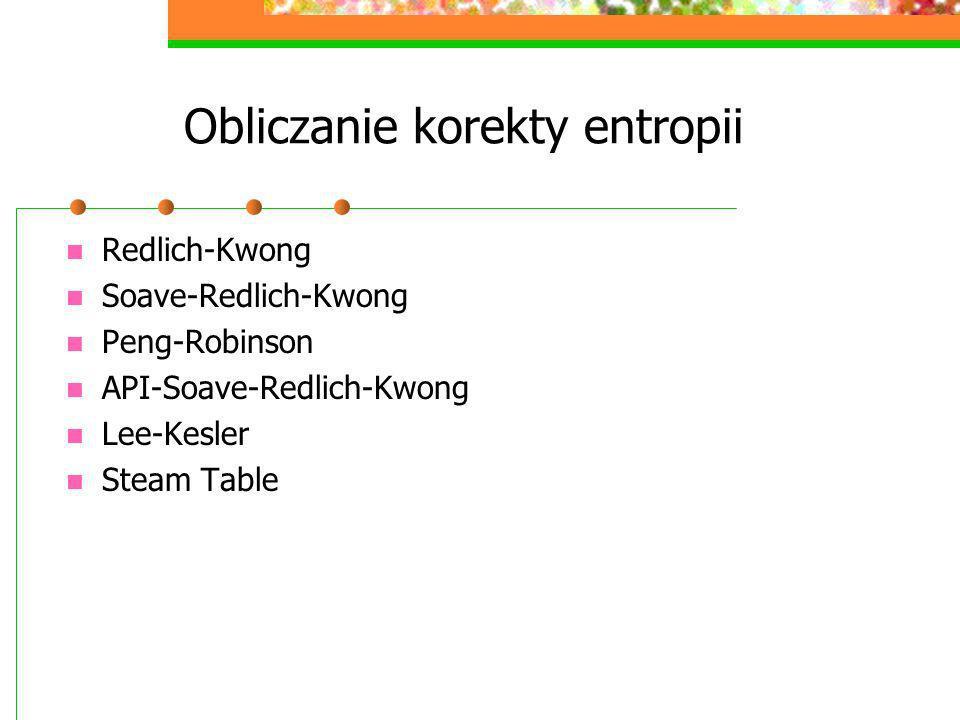 Obliczanie korekty entropii Redlich-Kwong Soave-Redlich-Kwong Peng-Robinson API-Soave-Redlich-Kwong Lee-Kesler Steam Table