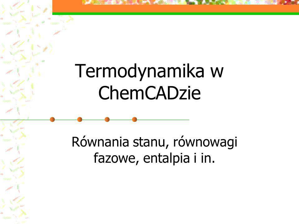 Termodynamika w ChemCADzie Równania stanu, równowagi fazowe, entalpia i in.