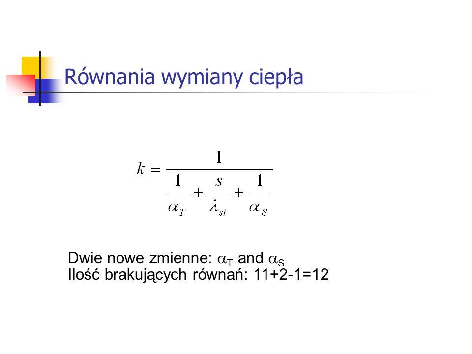 Równania wymiany ciepła Dwie nowe zmienne: T and S Ilość brakujących równań: 11+2-1=12