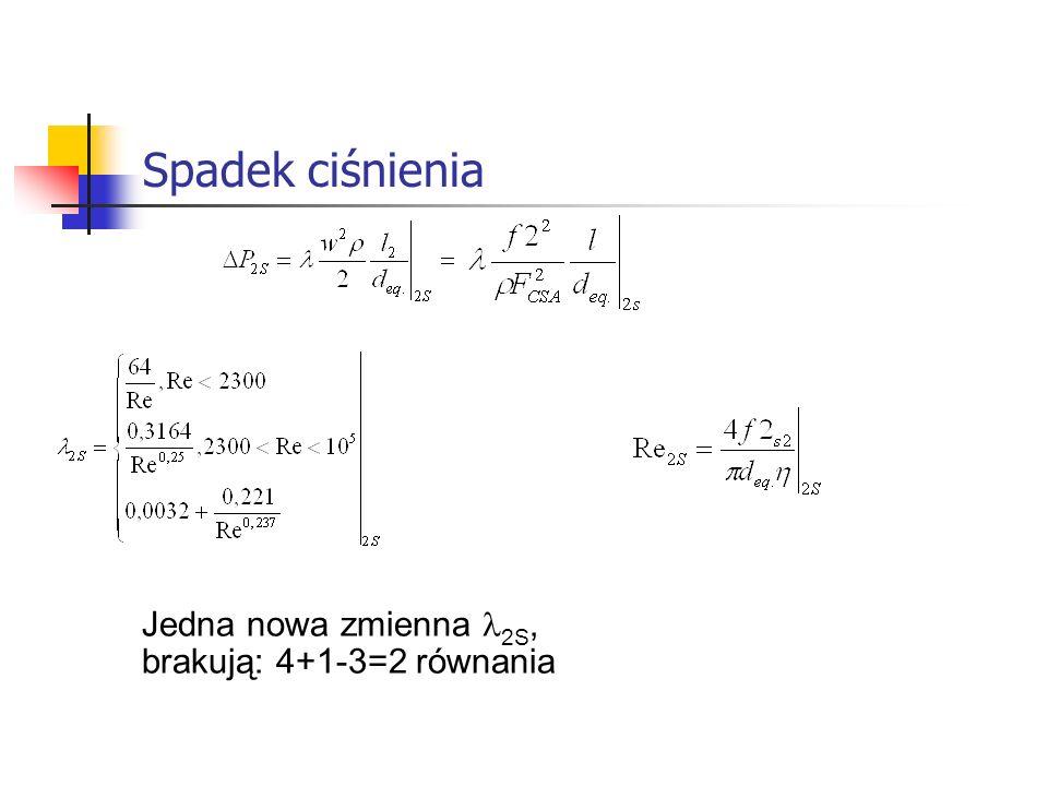 Spadek ciśnienia Jedna nowa zmienna 2S, brakują: 4+1-3=2 równania