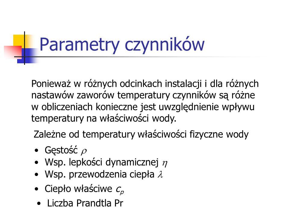 Parametry czynników Ponieważ w różnych odcinkach instalacji i dla różnych nastawów zaworów temperatury czynników są różne w obliczeniach konieczne jes