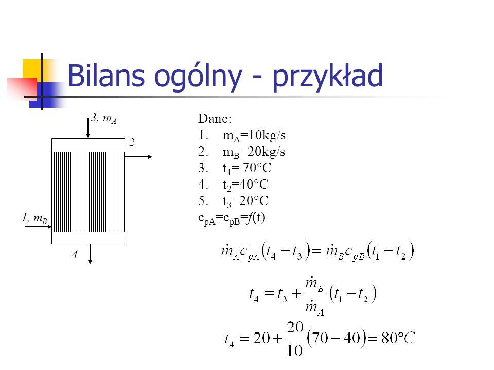 Bilans ogólny - przykład Dane: 1.m A =10kg/s 2.m B =20kg/s 3.t 1 = 70°C 4.t 2 =40°C 5.t 3 =20°C c pA =c pB =f(t) 1, m B 2 4 3, m A