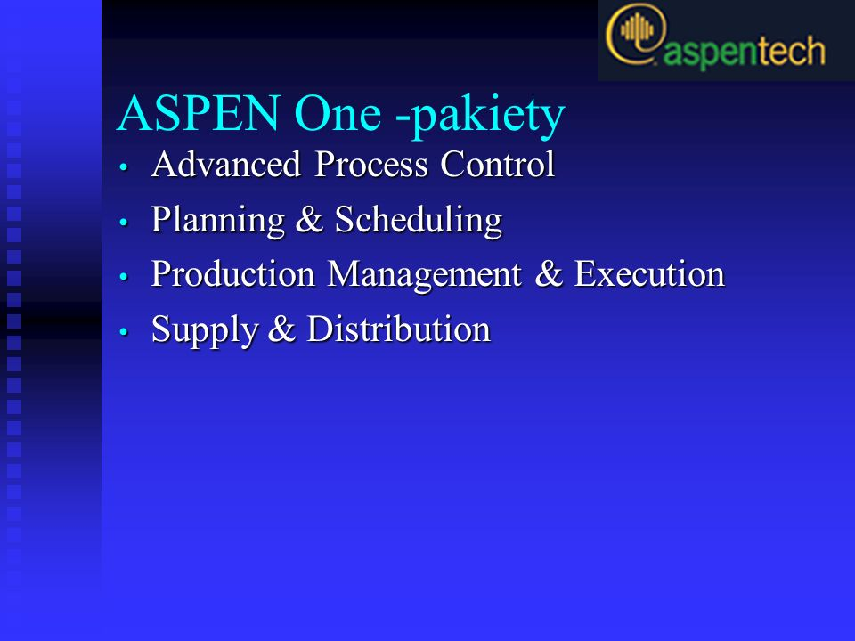ASPEN One -pakiety Advanced Process Control Advanced Process Control Planning & Scheduling Planning & Scheduling Production Management & Execution Pro