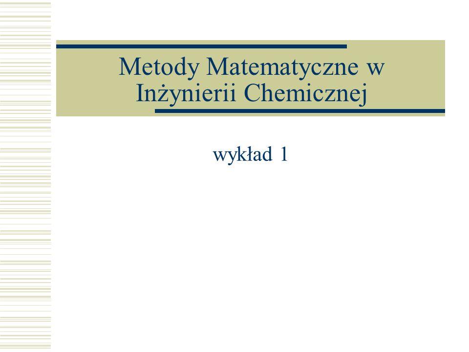 Metody Matematyczne w Inżynierii Chemicznej wykład 1
