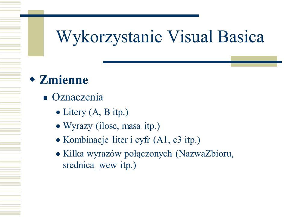 Wykorzystanie Visual Basica Zmienne Oznaczenia Litery (A, B itp.) Wyrazy (ilosc, masa itp.) Kombinacje liter i cyfr (A1, c3 itp.) Kilka wyrazów połącz