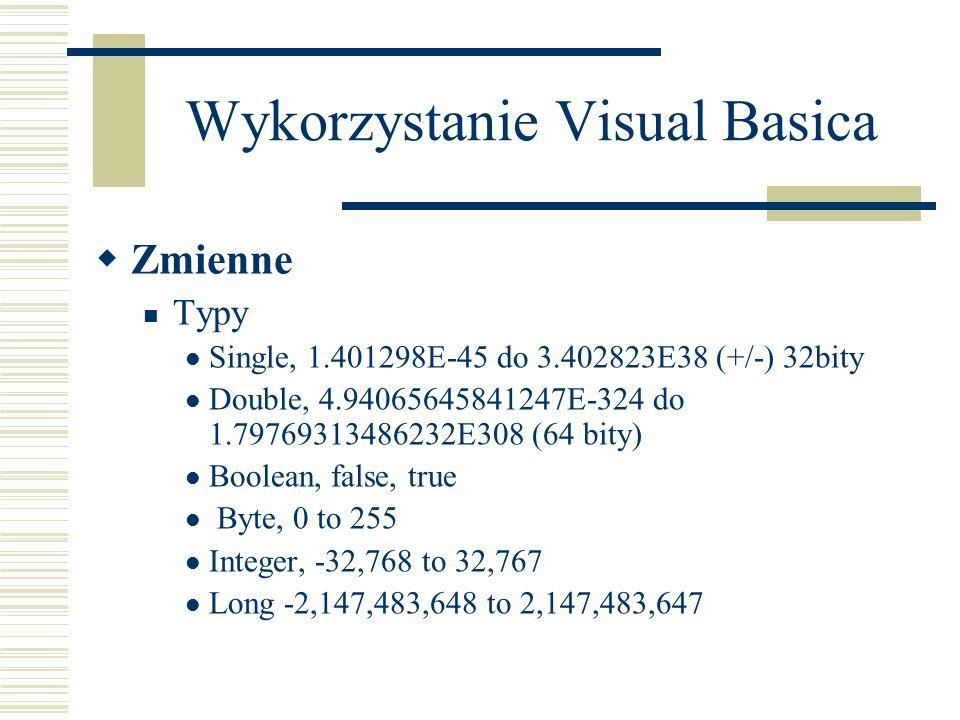 Wykorzystanie Visual Basica Zmienne Typy Single, 1.401298E-45 do 3.402823E38 (+/-) 32bity Double, 4.94065645841247E-324 do 1.79769313486232E308 (64 bi