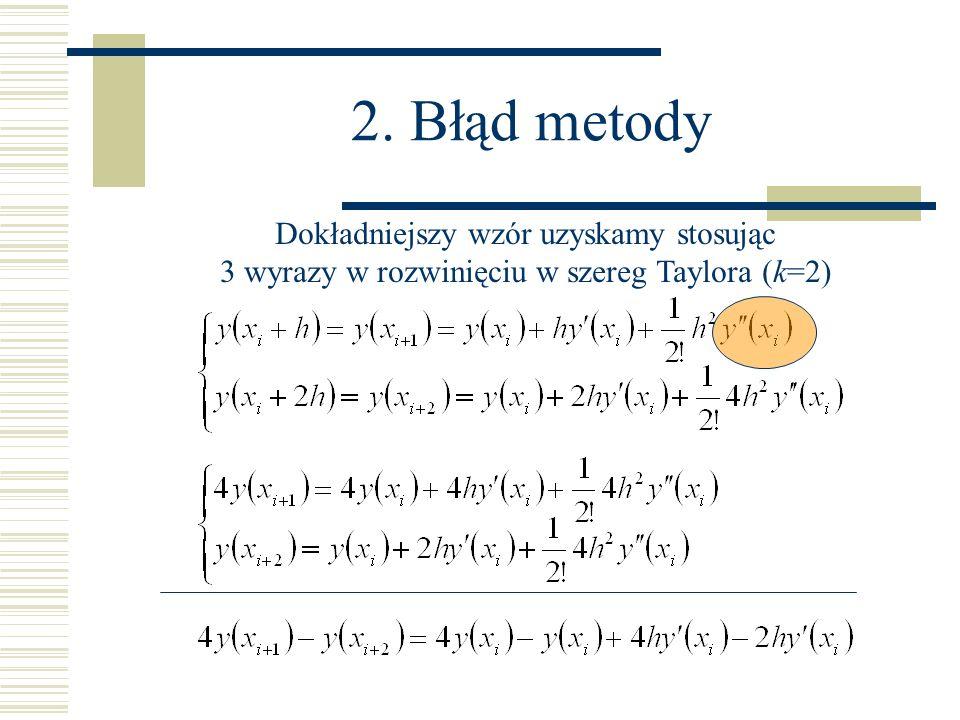 2. Błąd metody Dokładniejszy wzór uzyskamy stosując 3 wyrazy w rozwinięciu w szereg Taylora (k=2)