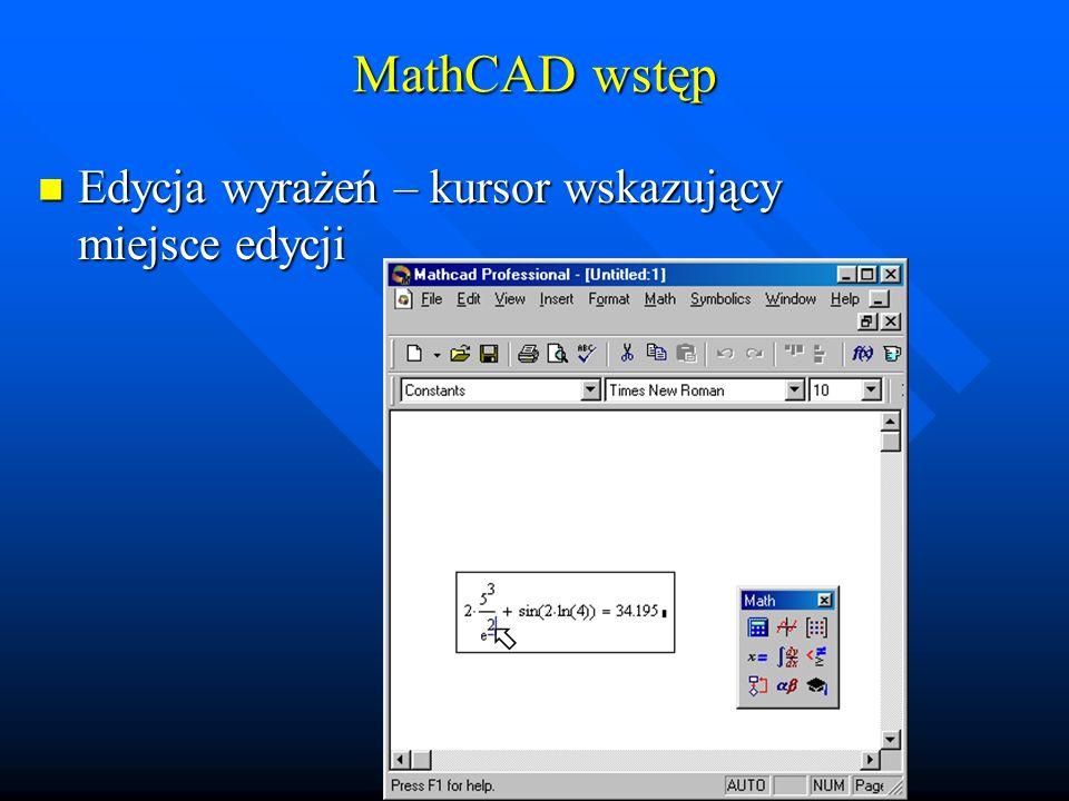MathCAD funkcje matematyczne Definiowanie funkcji Definiowanie funkcji –Składnia definicji: NazwaFunkcji(arg1, arg2,...):= wyrażenie –np.