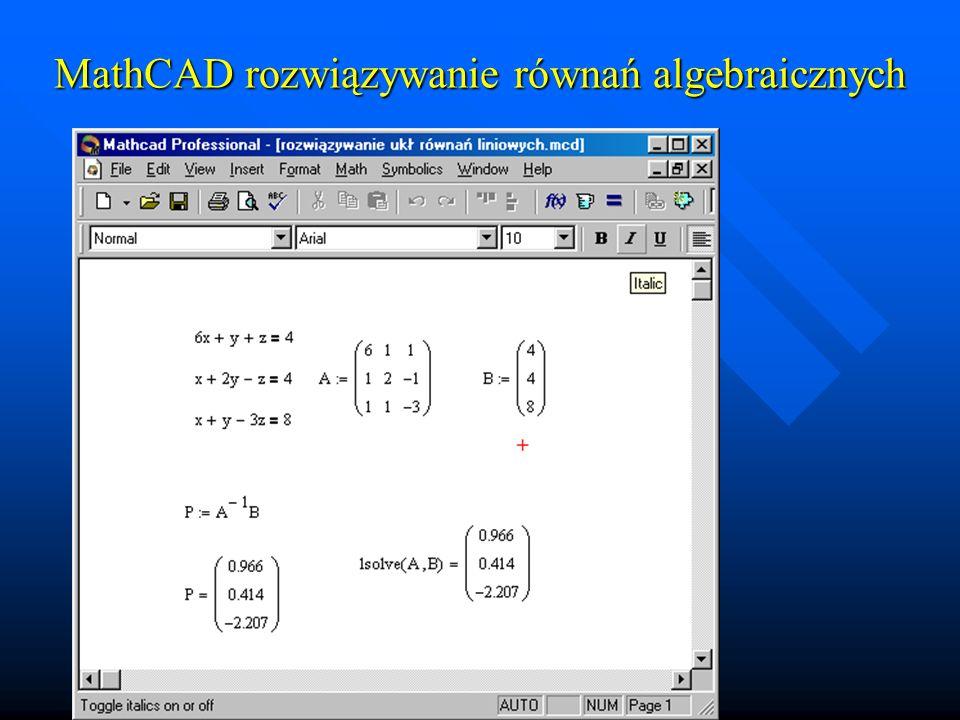 Układy równań nieliniowych Układy równań nieliniowych –Rozwiązuje się wykorzystując konstrukcję given-find »Przyporządkować zmiennym wartości startowe »Napisać Given »Napisać równania »Napisać Find(zm1, zm2,...)=