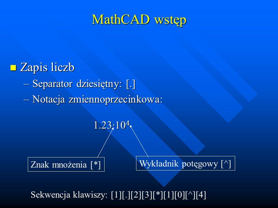 MathCAD wstęp Sekwencja klawiszy: [2][/][3][+][3][^][2][ ][l][n][(][3][)][=]