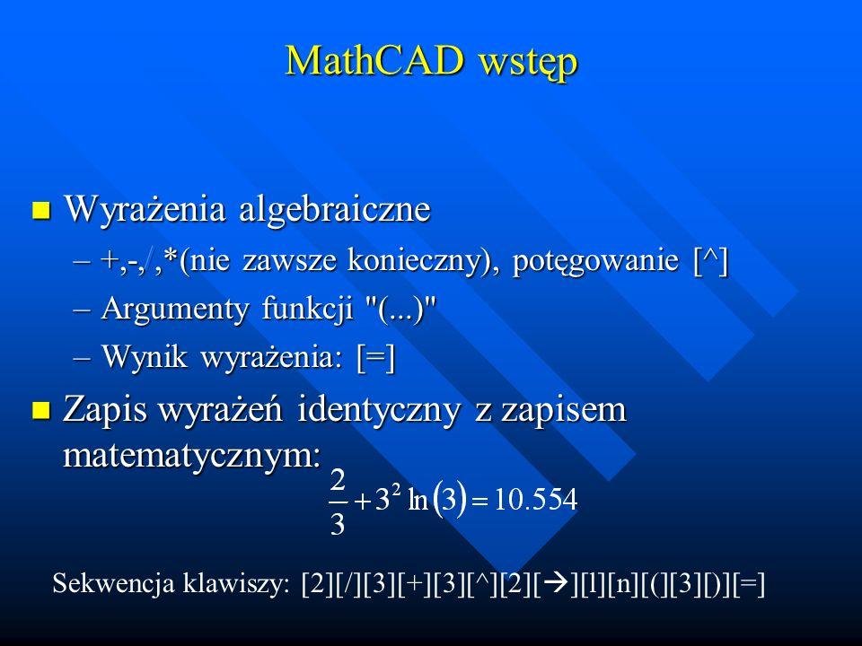 MathCAD wstęp Zmienne Zmienne –Alfabet łaciński i grecki ( [ctrl] + [g] po wpisaniu zmiennej) –Rozróżniana jest wielkość liter, tzn.
