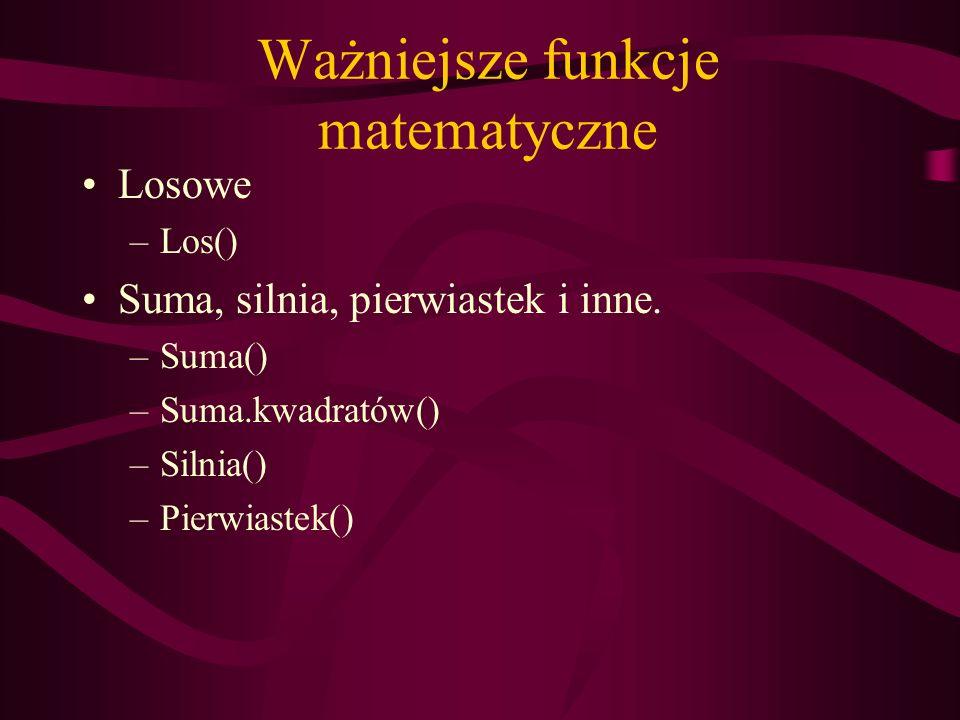 Ważniejsze funkcje matematyczne Losowe –Los() Suma, silnia, pierwiastek i inne. –Suma() –Suma.kwadratów() –Silnia() –Pierwiastek()