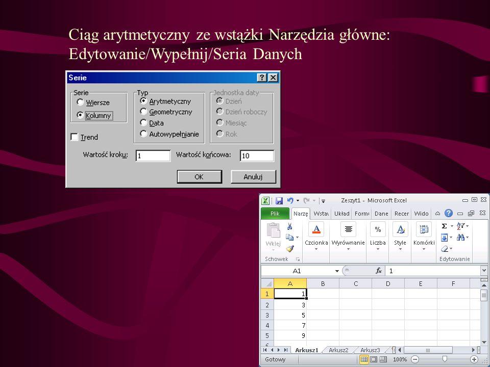 Ciąg arytmetyczny ze wstążki Narzędzia główne: Edytowanie/Wypełnij/Seria Danych