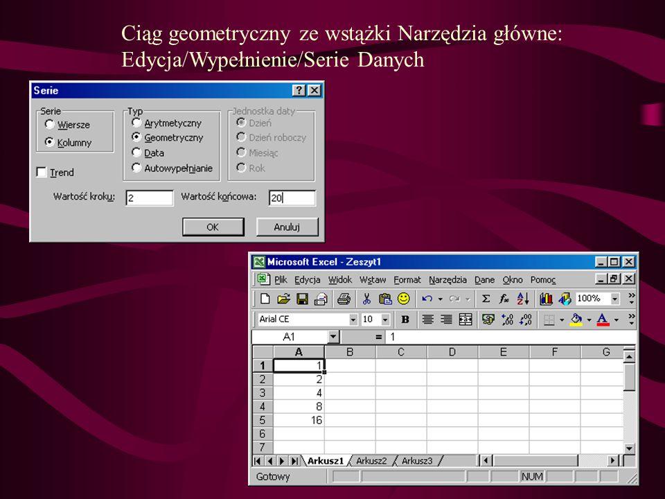Ciąg geometryczny ze wstążki Narzędzia główne: Edycja/Wypełnienie/Serie Danych
