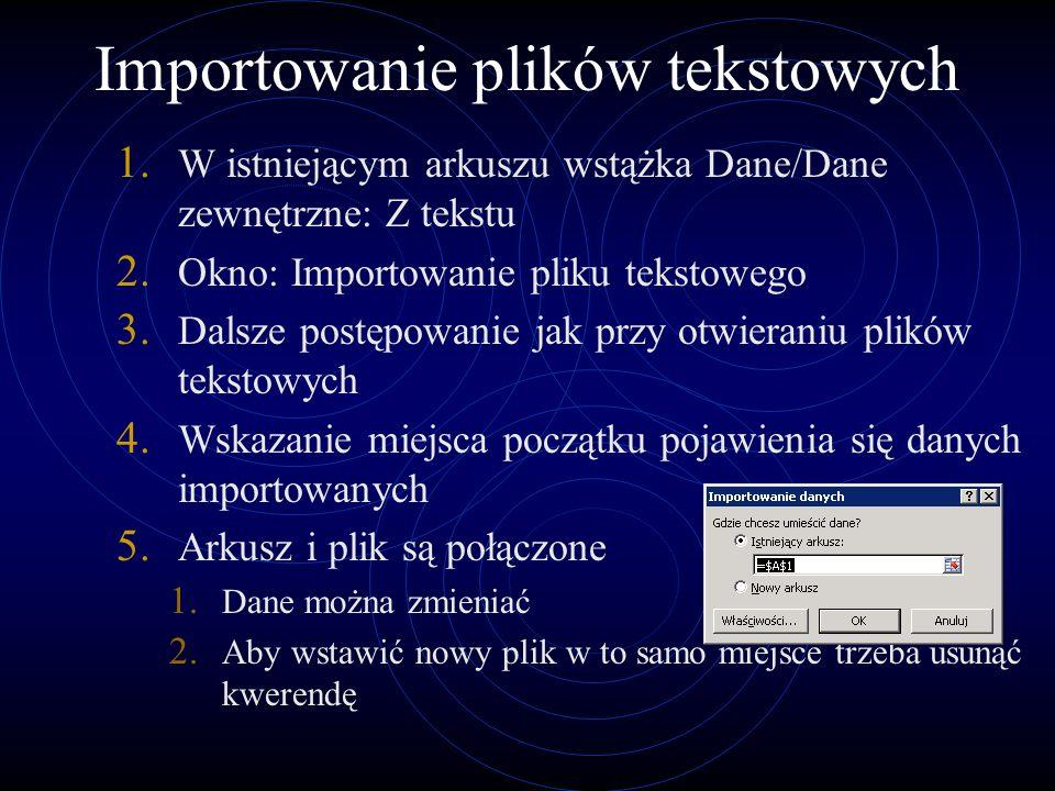 Importowanie plików tekstowych 1. W istniejącym arkuszu wstążka Dane/Dane zewnętrzne: Z tekstu 2. Okno: Importowanie pliku tekstowego 3. Dalsze postęp