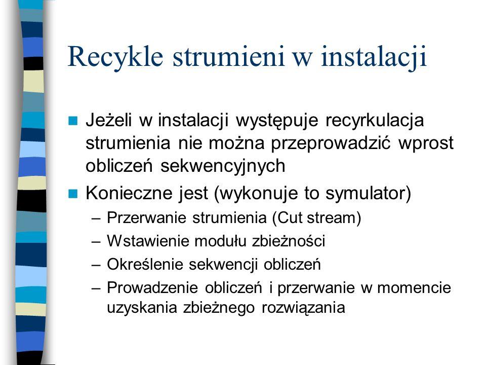 Recykle strumieni w instalacji Jeżeli w instalacji występuje recyrkulacja strumienia nie można przeprowadzić wprost obliczeń sekwencyjnych Konieczne j