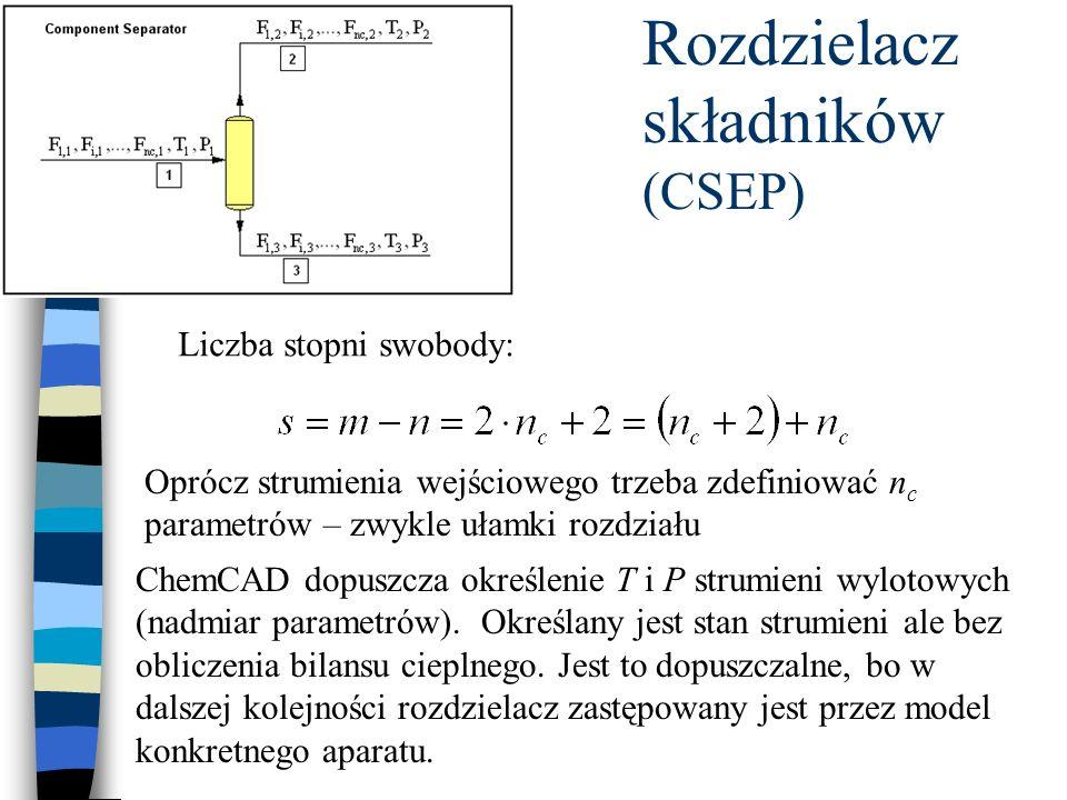 Liczba stopni swobody: Oprócz strumienia wejściowego trzeba zdefiniować n c parametrów – zwykle ułamki rozdziału ChemCAD dopuszcza określenie T i P strumieni wylotowych (nadmiar parametrów).