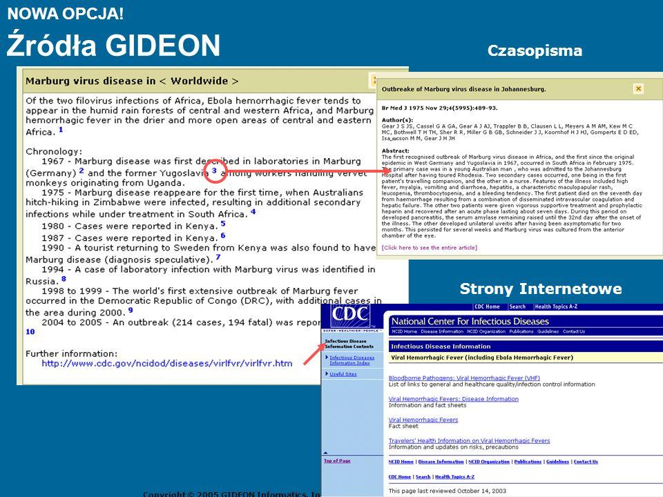 NOWA OPCJA! Źródła GIDEON Copyright © 2005 GIDEON Informatics, Inc. All rights reserved www.GIDEONonline.com Czasopisma Strony Internetowe