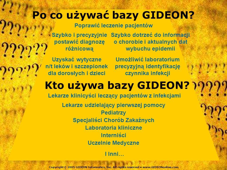 Po co używać bazy GIDEON? Poprawić leczenie pacjentów Szybko i precyzyjnie postawić diagnozę różnicową Szybko dotrzeć do informacji o chorobie i aktua