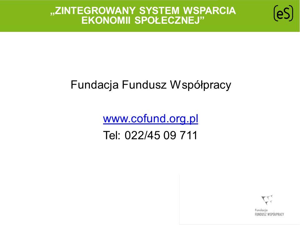 ZINTEGROWANY SYSTEM WSPARCIA EKONOMII SPOŁECZNEJ Fundacja Fundusz Współpracy www.cofund.org.pl Tel: 022/45 09 711