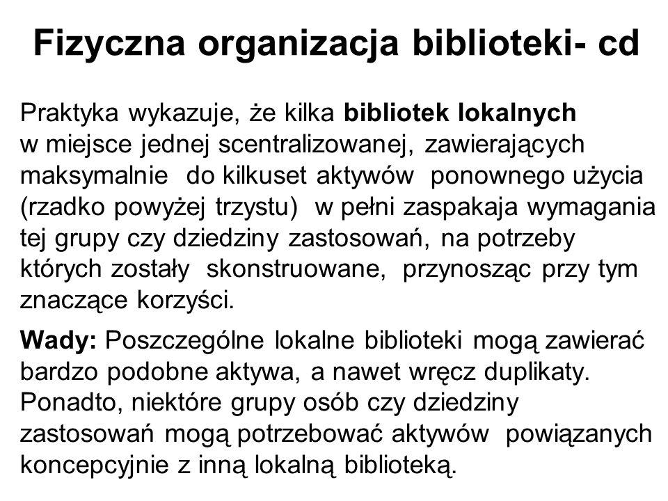 Fizyczna organizacja biblioteki- cd Praktyka wykazuje, że kilka bibliotek lokalnych w miejsce jednej scentralizowanej, zawierających maksymalnie do ki