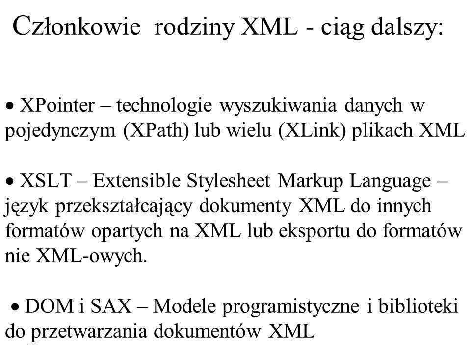 Najważniejszymi członkami tej rodziny występującymi w dowolnych niemal zastosowaniach są: XML v 1.0 obejmujący zasady definiowania elementów, atrybutów i znaczników w dokumencie tak aby utworzyły abstrakcyjny model danych XML schema – dokumenty XML, które definiują typy danych, strukturę i dopuszczalne elementy w związanym dokumencie XML.