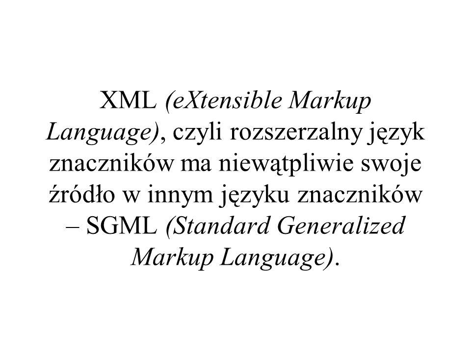 Rozszerzalny język znaczników XML którego rozwój rozpoczął się jeszcze w 1996 r., podejmuję próbę rozwiązania problemu stworzenia reprezentacji komputerowej ustrukturyzowanych danych, np.