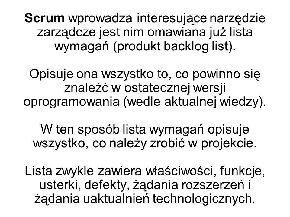 Scrum wprowadza interesujące narzędzie zarządcze jest nim omawiana już lista wymagań (produkt backlog list). Opisuje ona wszystko to, co powinno się z